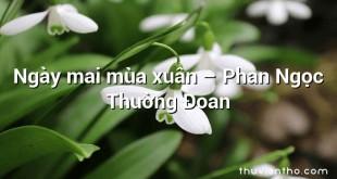 Ngày mai mùa xuân  –  Phan Ngọc Thường Đoan