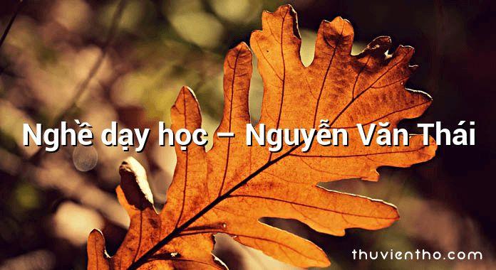 Nghề dạy học – Nguyễn Văn Thái