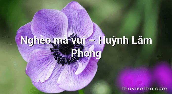 Nghèo mà vui – Huỳnh Lâm Phong