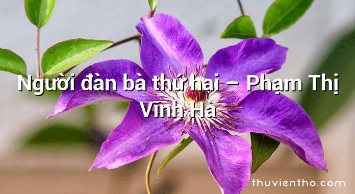 Người đàn bà thứ hai – Phạm Thị Vĩnh Hà