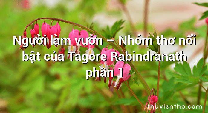 Người làm vườn – Nhóm thơ nổi bật của Tagore Rabindranath phần 1