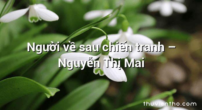 Người về sau chiến tranh  –  Nguyễn Thị Mai