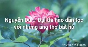 Nguyễn Du – Đại thi hào dân tộc với những áng thơ bất hủ