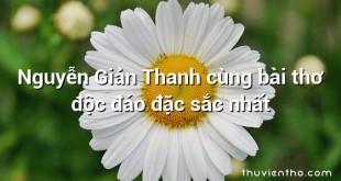 Nguyễn Giản Thanh cùng bài thơ độc đáo đặc sắc nhất