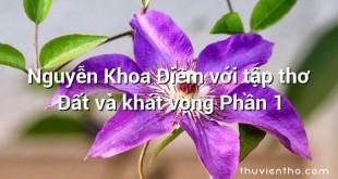 Nguyễn Khoa Điềm với tập thơ Đất và khát vọng Phần 1