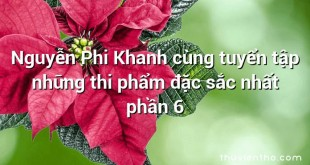 Nguyễn Phi Khanh cùng tuyển tập những thi phẩm đặc sắc nhất phần 6