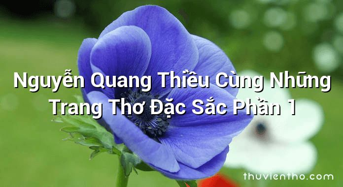 Nguyễn Quang Thiều Cùng Những Trang Thơ Đặc Sắc Phần 1