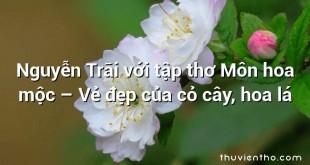 Nguyễn Trãi với tập thơ Môn hoa mộc – Vẻ đẹp của cỏ cây, hoa lá