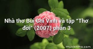 """Nhà thơ Bùi Chí Vinh và tập """"Thơ đời"""" (2007) phần 3"""