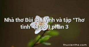 """Nhà thơ Bùi Chí Vinh và tập """"Thơ tình"""" (1989) phần 3"""