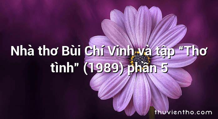 """Nhà thơ Bùi Chí Vinh và tập """"Thơ tình"""" (1989) phần 5"""