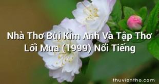 Nhà Thơ Bùi Kim Anh Và Tập Thơ Lối Mưa (1999) Nổi Tiếng
