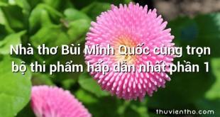 Nhà thơ Bùi Minh Quốc cùng trọn bộ thi phẩm hấp dẫn nhất phần 1