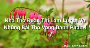 Nhà Thơ Đoàn Thị Lam Luyến Và Những Bài Thơ Vang Danh Phần 1