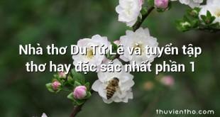 Nhà thơ Du Tử Lê và tuyển tập thơ hay đặc sắc nhất phần 1