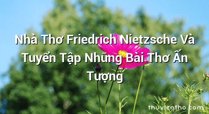 Nhà Thơ Friedrich Nietzsche Và Tuyển Tập Những Bài Thơ Ấn Tượng