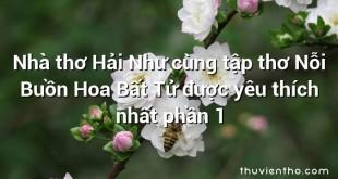 Nhà thơ Hải Như cùng tập thơ Nỗi Buồn Hoa Bất Tử được yêu thích nhất phần 1