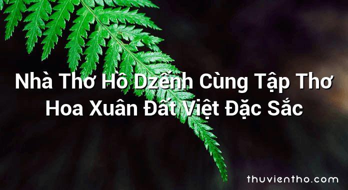 Nhà Thơ Hồ Dzếnh Cùng Tập Thơ Hoa Xuân Đất Việt Đặc Sắc