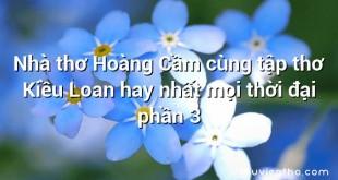 Nhà thơ Hoàng Cầm cùng tập thơ Kiều Loan hay nhất mọi thời đại phần 3