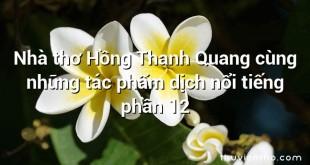 Nhà thơ Hồng Thanh Quang cùng những tác phẩm dịch nổi tiếng phần 12