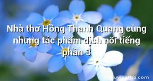 Nhà thơ Hồng Thanh Quang cùng những tác phẩm dịch nổi tiếng phần 3