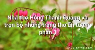 Nhà thơ Hồng Thanh Quang và trọn bộ những trang thơ ấn tượng phần 1