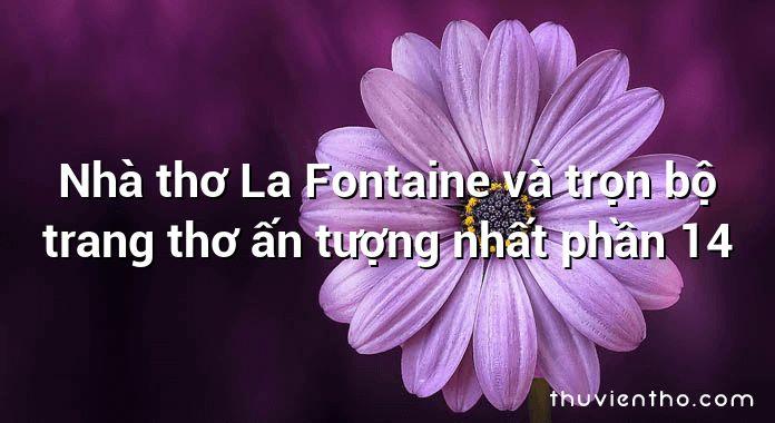 Nhà thơ La Fontaine và trọn bộ trang thơ ấn tượng nhất phần 14