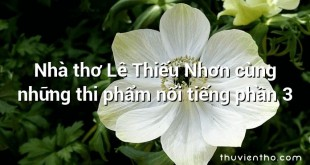 Nhà thơ Lê Thiếu Nhơn cùng những thi phẩm nổi tiếng phần 3