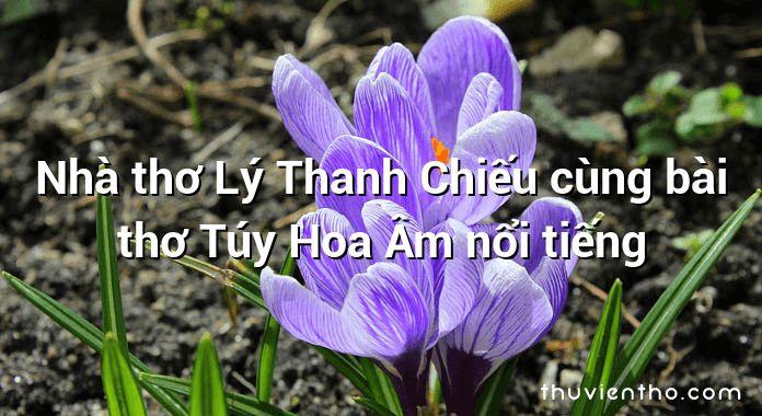 Nhà thơ Lý Thanh Chiếu cùng bài thơ Túy Hoa Âm nổi tiếng