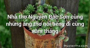 Nhà thơ Nguyễn Bắc Sơn cùng những áng thơ nổi tiếng đi cùng năm tháng