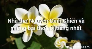 Nhà thơ Nguyễn Đình Chiến và những bài thơ nổi tiếng nhất