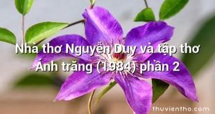 Nhà thơ Nguyễn Duy và tập thơ Ánh trăng (1984) phần 2