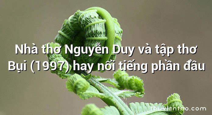 Nhà thơ Nguyễn Duy và tập thơ Bụi (1997) hay nổi tiếng phần đầu