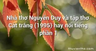 Nhà thơ Nguyễn Duy và tập thơ Cát trắng (1995) hay nổi tiếng phần 1
