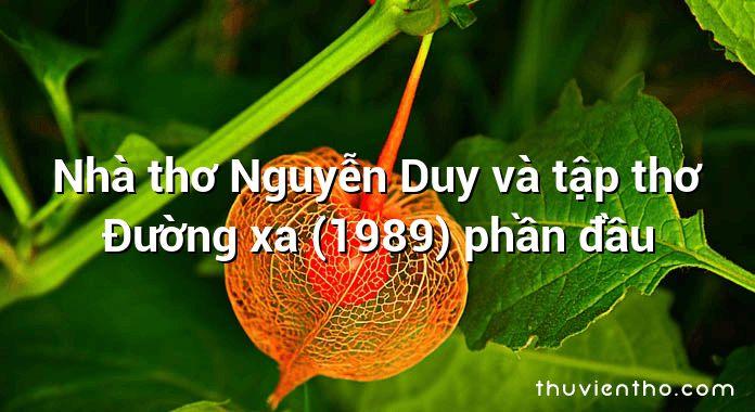 Nhà thơ Nguyễn Duy và tập thơ Đường xa (1989) phần đầu