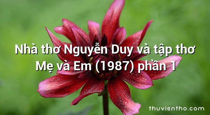 Nhà thơ Nguyễn Duy và tập thơ Mẹ và Em (1987) phần 1