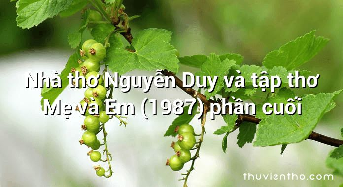 Nhà thơ Nguyễn Duy và tập thơ Mẹ và Em (1987) phần cuối