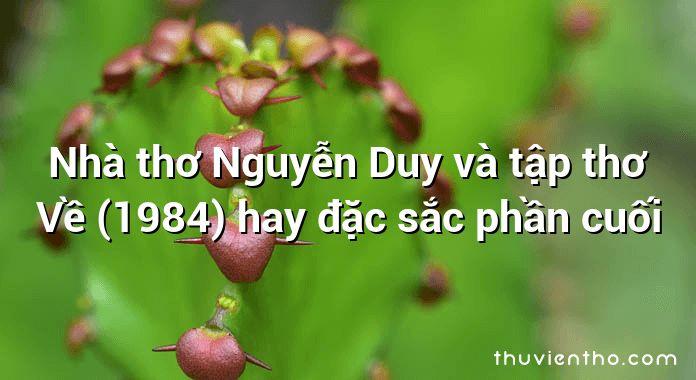 Nhà thơ Nguyễn Duy và tập thơ Về (1984) hay đặc sắc phần cuối