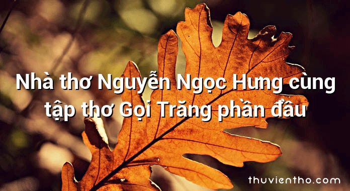 Nhà thơ Nguyễn Ngọc Hưng cùng tập thơ Gọi Trăng phần đầu