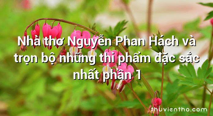 Nhà thơ Nguyễn Phan Hách và trọn bộ những thi phẩm đặc sắc nhất phần 1