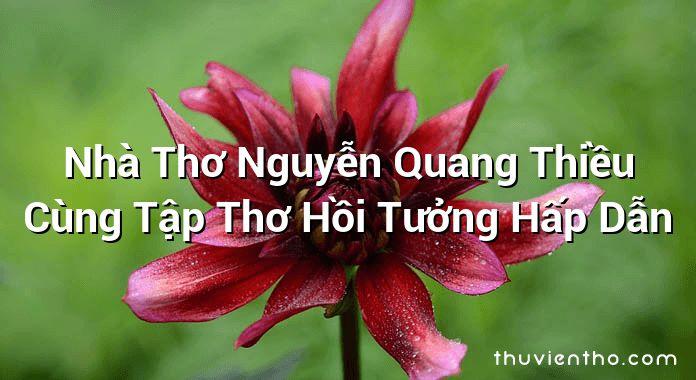 Nhà Thơ Nguyễn Quang Thiều Cùng Tập Thơ Hồi Tưởng Hấp Dẫn