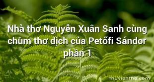 Nhà thơ Nguyễn Xuân Sanh cùng chùm thơ dịch của Petőfi Sándor phần 1