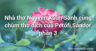 Nhà thơ Nguyễn Xuân Sanh cùng chùm thơ dịch của Petőfi Sándor phần 3