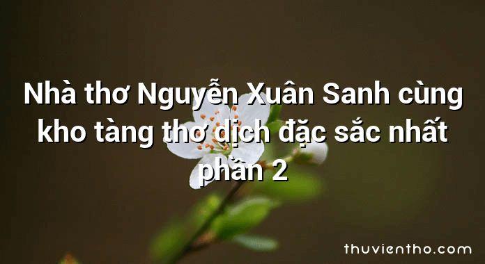 Nhà thơ Nguyễn Xuân Sanh cùng kho tàng thơ dịch đặc sắc nhất phần 2