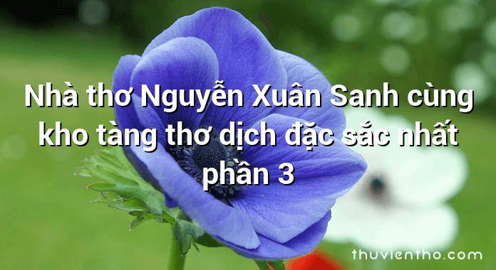 Nhà thơ Nguyễn Xuân Sanh cùng kho tàng thơ dịch đặc sắc nhất phần 3