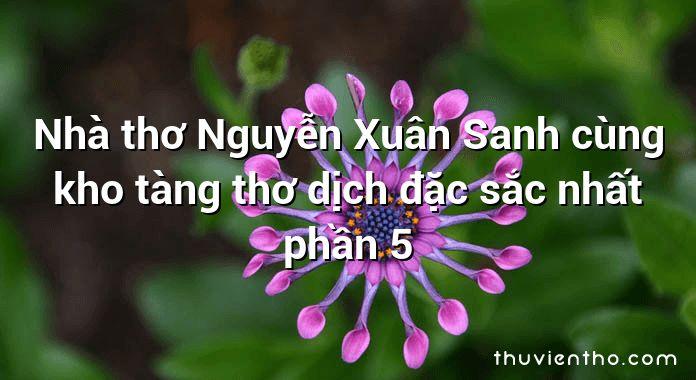 Nhà thơ Nguyễn Xuân Sanh cùng kho tàng thơ dịch đặc sắc nhất phần 5