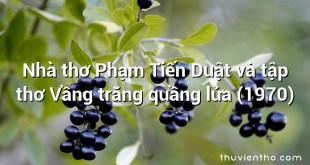 Nhà thơ Phạm Tiến Duật và tập thơ Vầng trăng quầng lửa (1970)