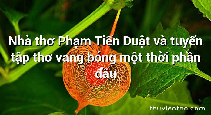 Nhà thơ Phạm Tiến Duật và tuyển tập thơ vang bóng một thời phần đầu