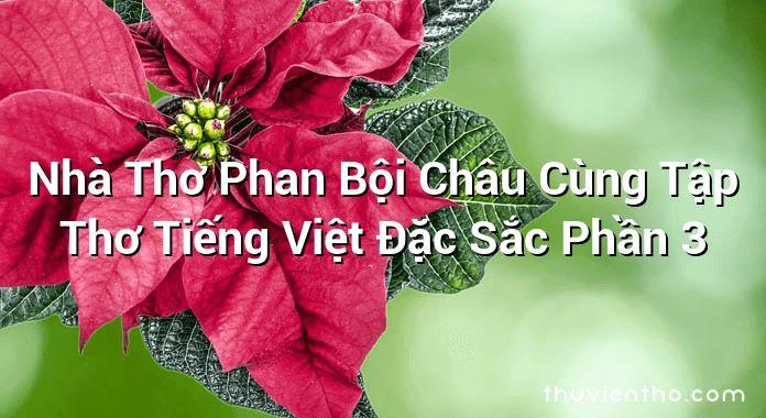 Nhà Thơ Phan Bội Châu Cùng Tập Thơ Tiếng Việt Đặc Sắc Phần 3
