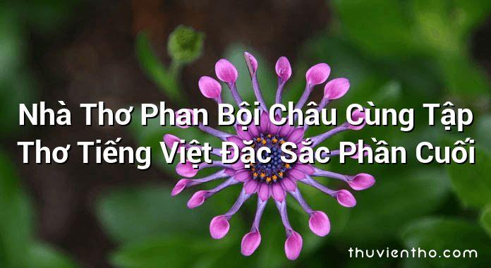 Nhà Thơ Phan Bội Châu Cùng Tập Thơ Tiếng Việt Đặc Sắc Phần Cuối